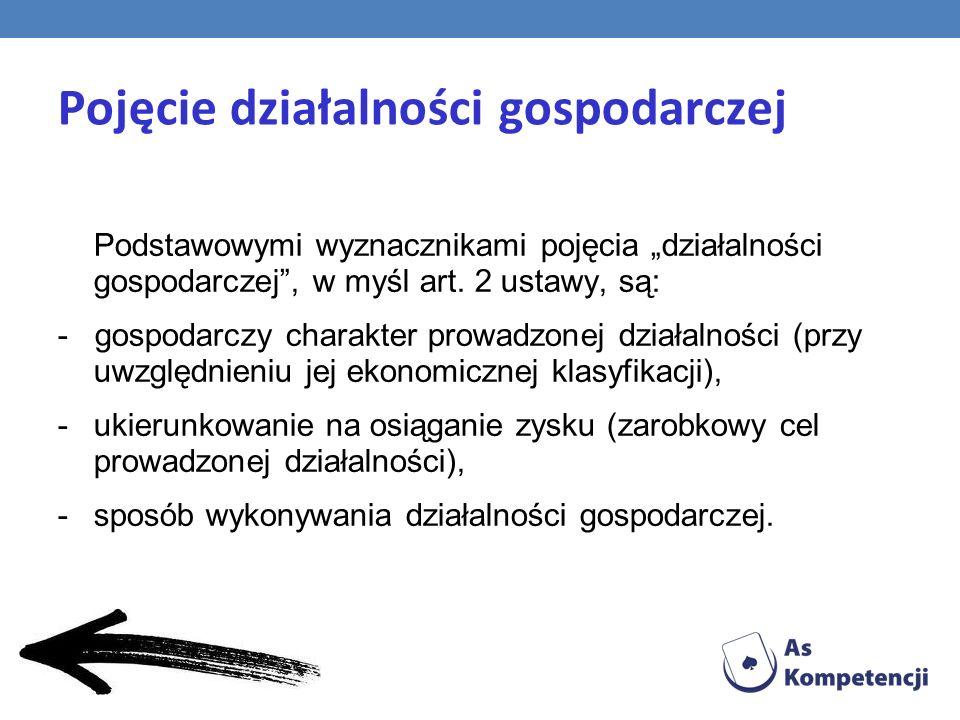 Pojęcie działalności gospodarczej Podstawowymi wyznacznikami pojęcia działalności gospodarczej, w myśl art.