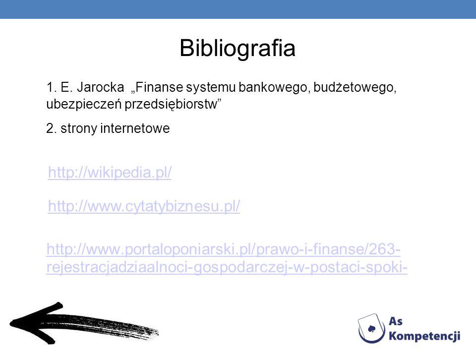 Bibliografia 1.E. Jarocka Finanse systemu bankowego, budżetowego, ubezpieczeń przedsiębiorstw 2.