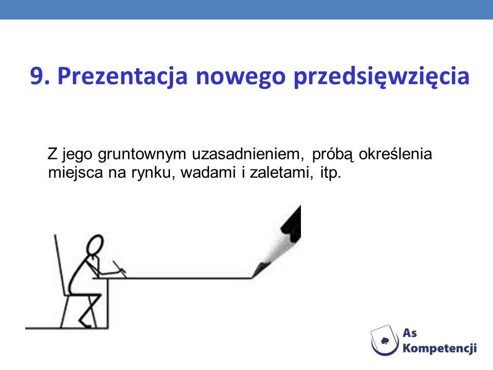 9. Prezentacja nowego przedsięwzięcia Z jego gruntownym uzasadnieniem, próbą określenia miejsca na rynku, wadami i zaletami, itp.