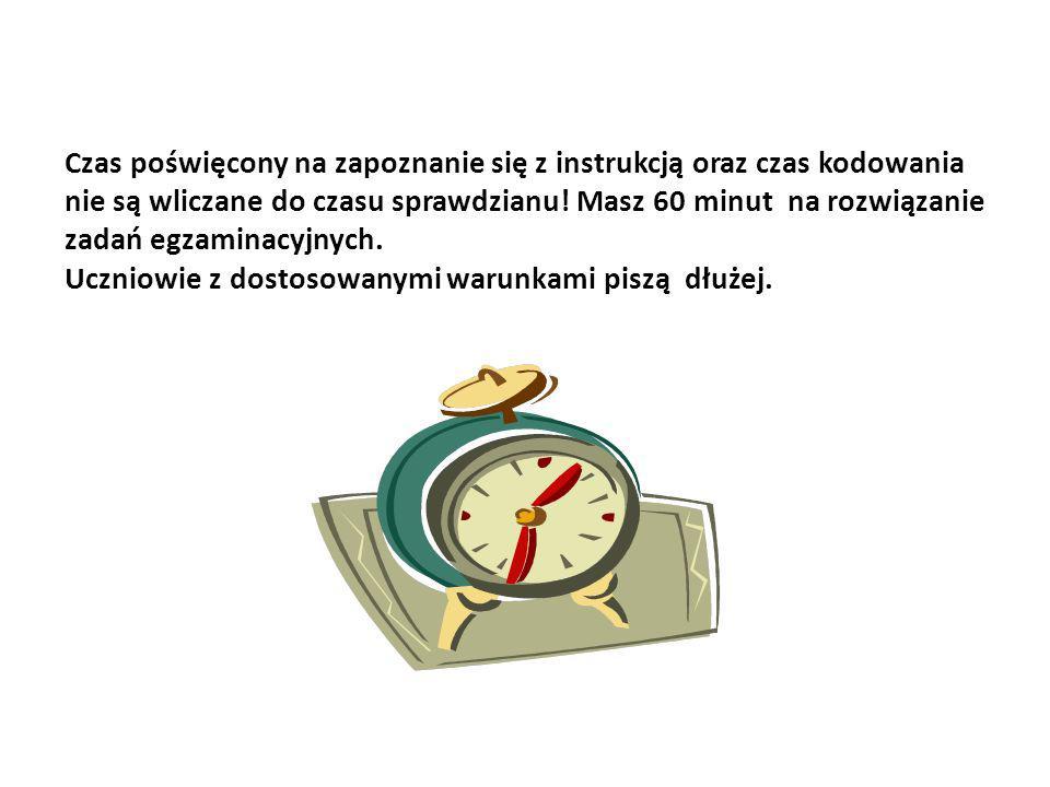 Czas poświęcony na zapoznanie się z instrukcją oraz czas kodowania nie są wliczane do czasu sprawdzianu! Masz 60 minut na rozwiązanie zadań egzaminacy