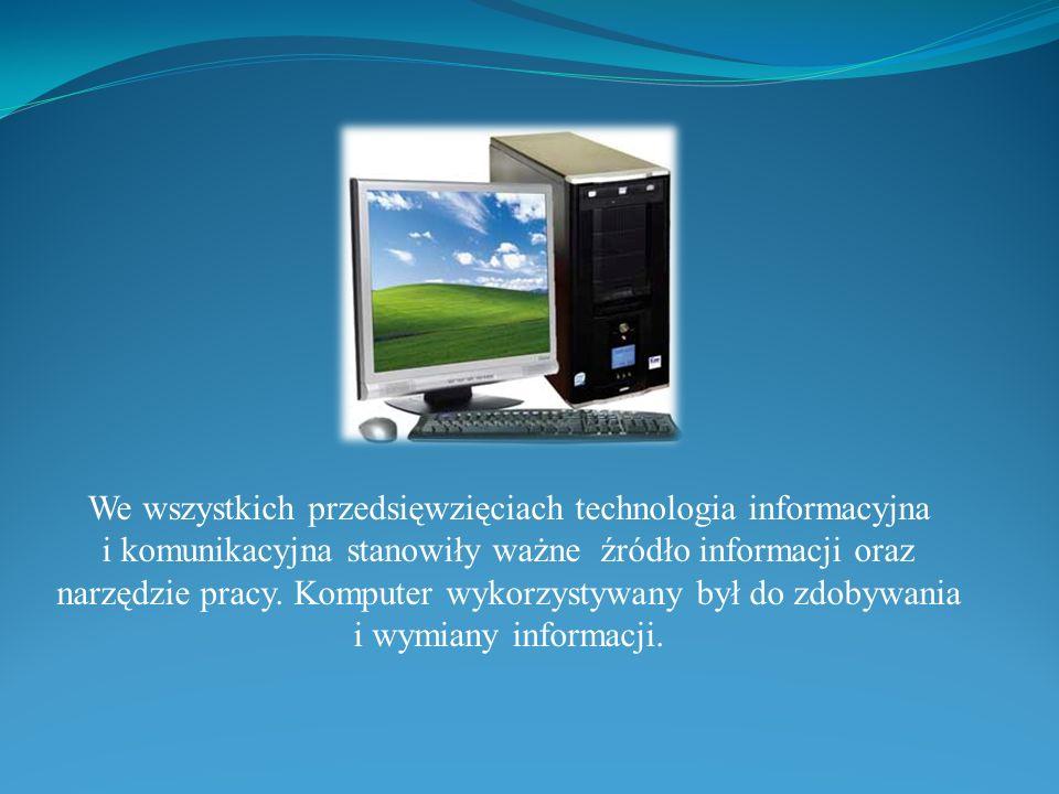 We wszystkich przedsięwzięciach technologia informacyjna i komunikacyjna stanowiły ważne źródło informacji oraz narzędzie pracy. Komputer wykorzystywa