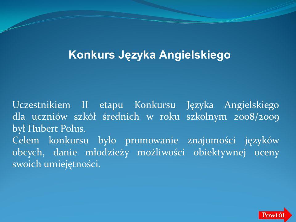 Uczestnikiem II etapu Konkursu Języka Angielskiego dla uczniów szkół średnich w roku szkolnym 2008/2009 był Hubert Polus. Celem konkursu było promowan