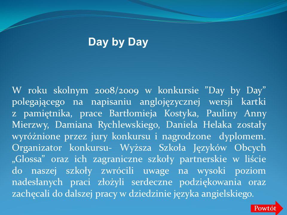 W roku skolnym 2008/2009 w konkursie Day by Day polegającego na napisaniu anglojęzycznej wersji kartki z pamiętnika, prace Bartłomieja Kostyka, Paulin
