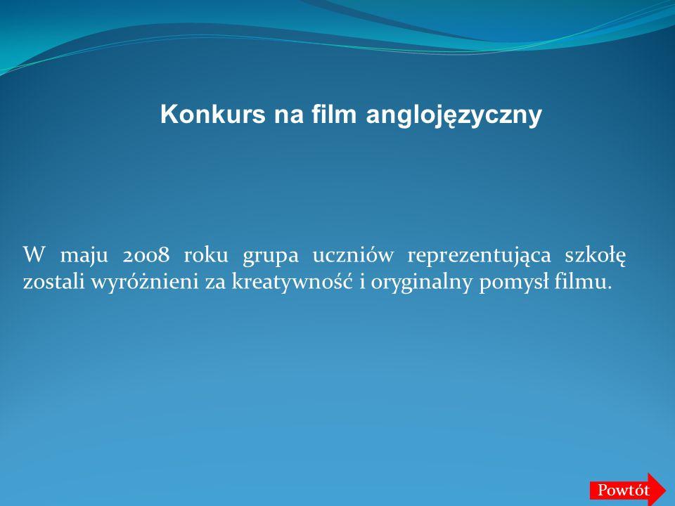 W maju 2008 roku grupa uczniów reprezentująca szkołę zostali wyróżnieni za kreatywność i oryginalny pomysł filmu. Powtót Konkurs na film anglojęzyczny