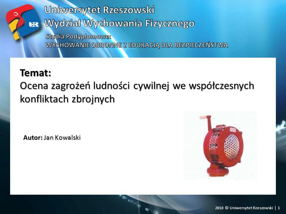 2010 © Uniwersytet Rzeszowski | 1 Temat: Autor: Jan Kowalski Ocena zagrożeń ludności cywilnej we współczesnych konfliktach zbrojnych