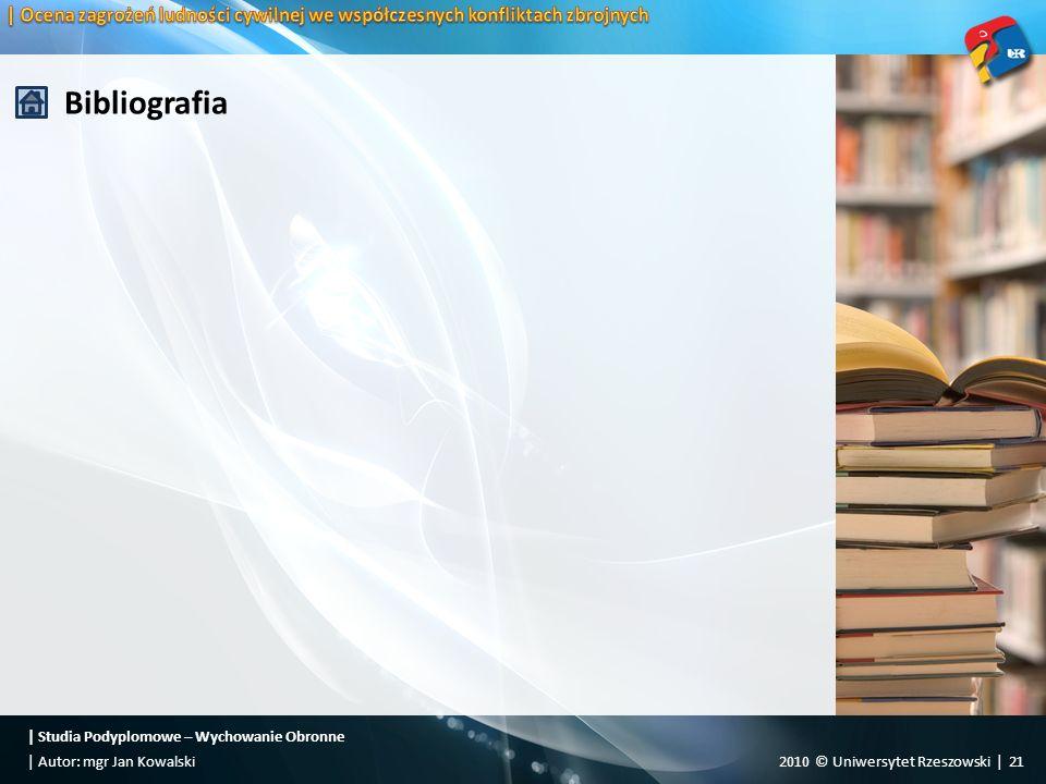 | Studia Podyplomowe – Wychowanie Obronne 2010 © Uniwersytet Rzeszowski | 21| Autor: mgr Jan Kowalski Bibliografia