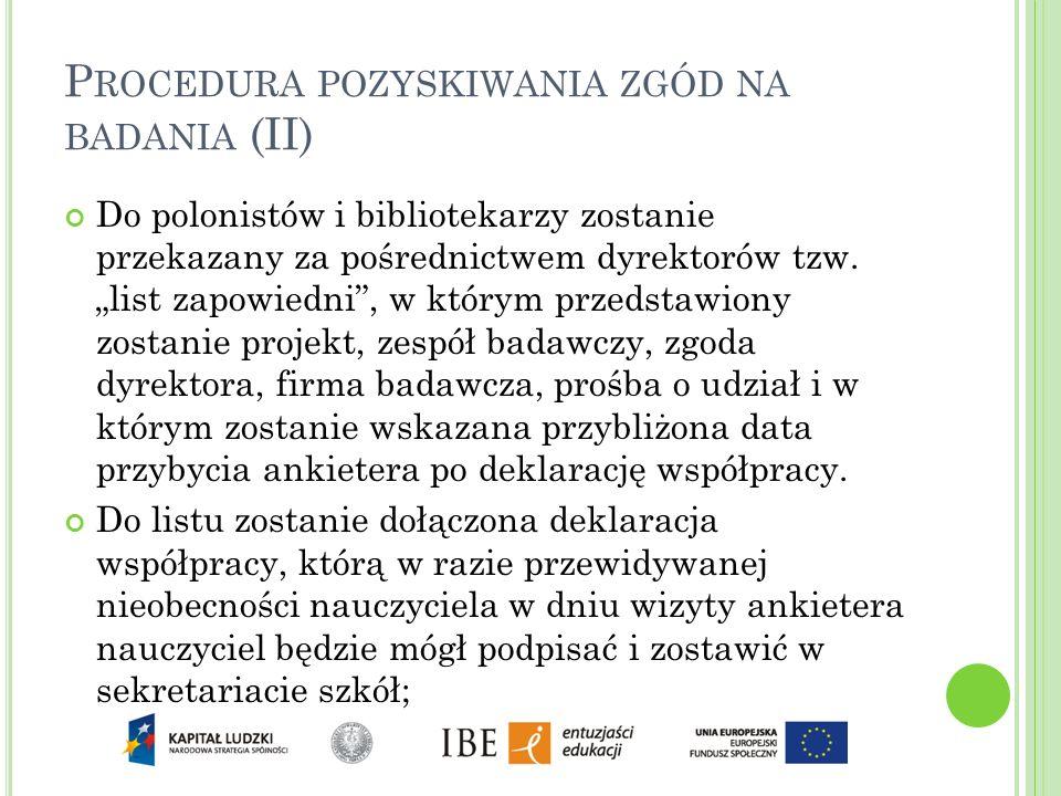 P ROCEDURA POZYSKIWANIA ZGÓD NA BADANIA (II) Do polonistów i bibliotekarzy zostanie przekazany za pośrednictwem dyrektorów tzw. list zapowiedni, w któ