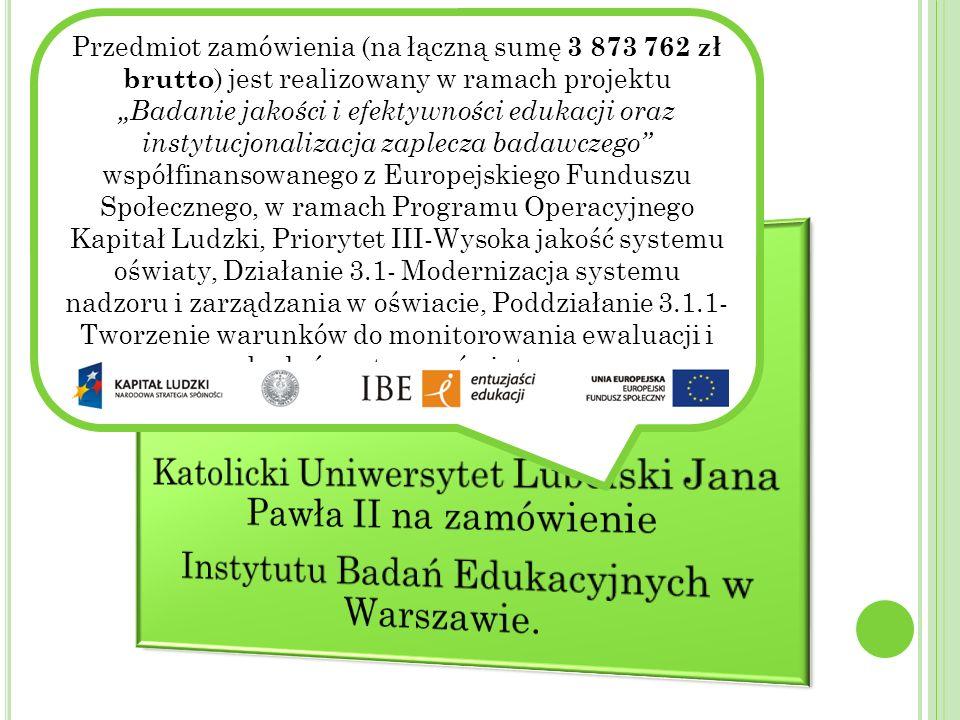 P ROJEKT BADAWCZY Przedmiot zamówienia (na łączną sumę 3 873 762 zł brutto ) jest realizowany w ramach projektu Badanie jakości i efektywności edukacj