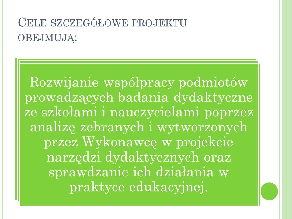 C ELE SZCZEGÓŁOWE PROJEKTU OBEJMUJĄ : Ocenę umiejętności uczniów w zakresie objętym zapisami podstawy programowej z języka polskiego dla III etapu edu