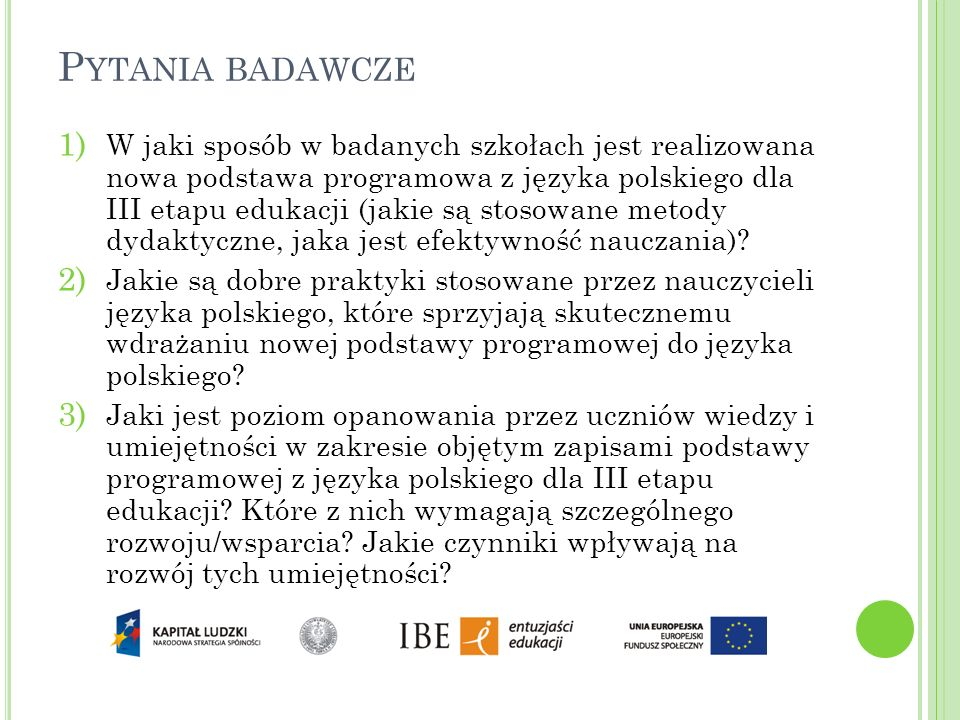 P YTANIA BADAWCZE 1) W jaki sposób w badanych szkołach jest realizowana nowa podstawa programowa z języka polskiego dla III etapu edukacji (jakie są s