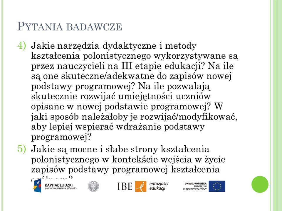 P YTANIA BADAWCZE 4) Jakie narzędzia dydaktyczne i metody kształcenia polonistycznego wykorzystywane są przez nauczycieli na III etapie edukacji? Na i
