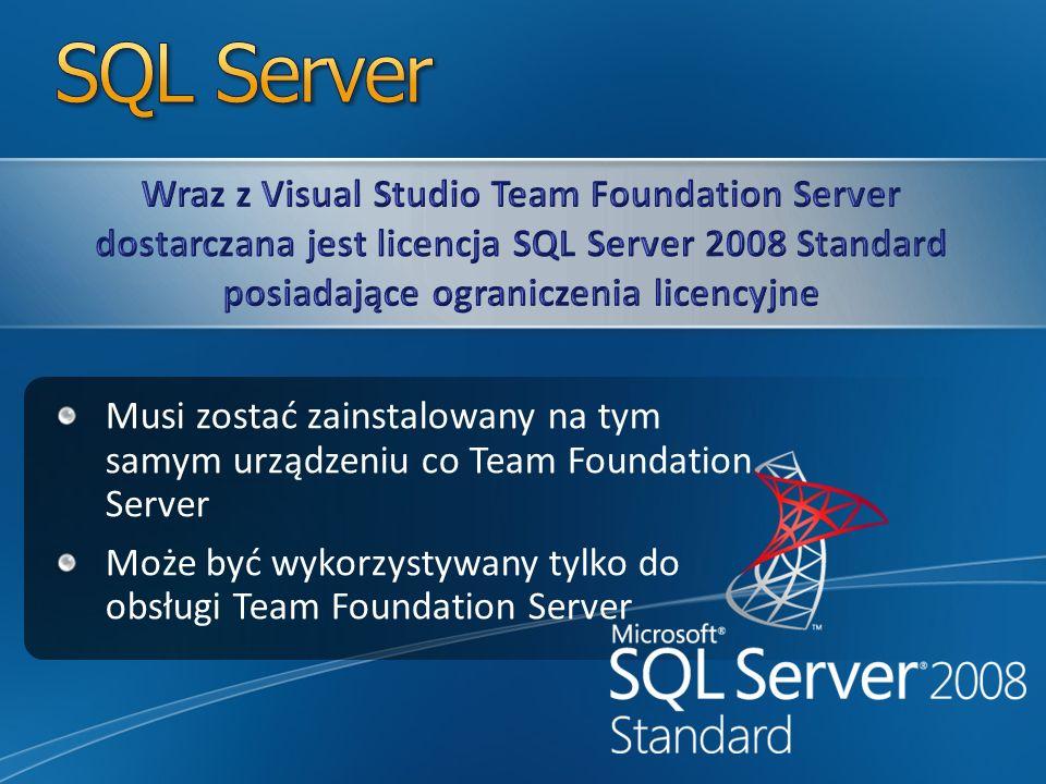 Musi zostać zainstalowany na tym samym urządzeniu co Team Foundation Server Może być wykorzystywany tylko do obsługi Team Foundation Server