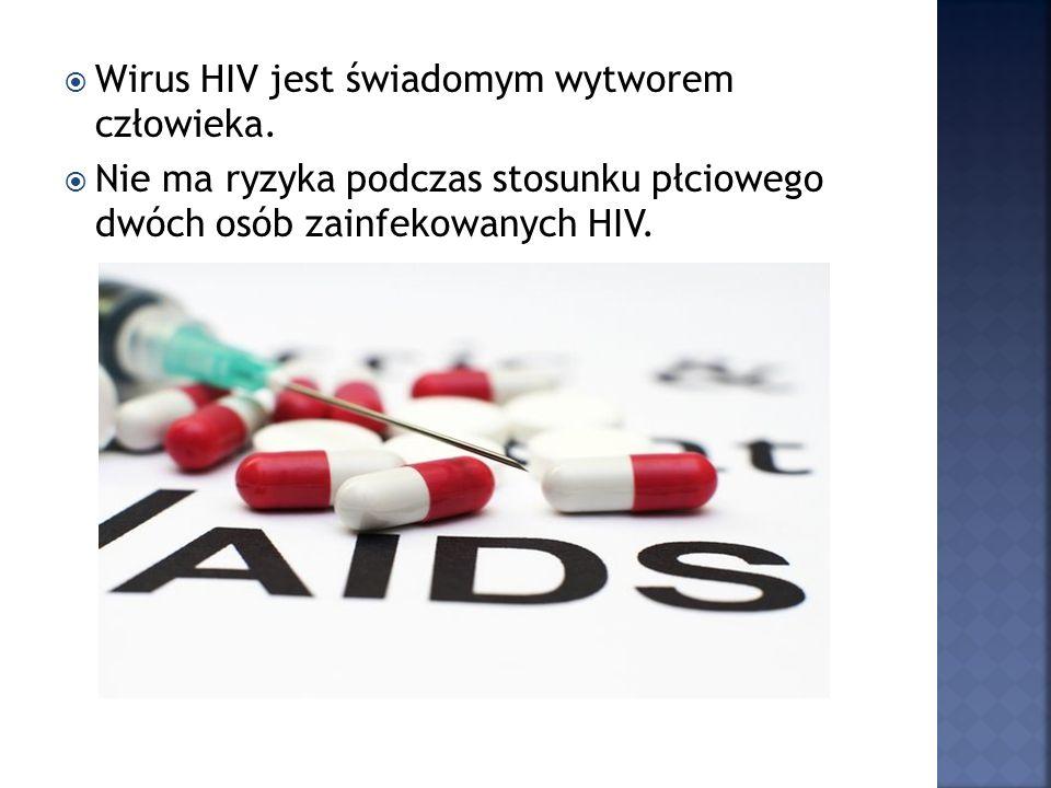 Wirus HIV jest świadomym wytworem człowieka. Nie ma ryzyka podczas stosunku płciowego dwóch osób zainfekowanych HIV.
