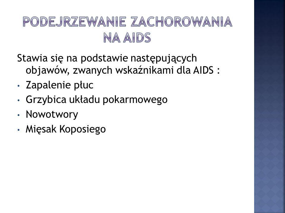 Stawia się na podstawie następujących objawów, zwanych wskaźnikami dla AIDS : Zapalenie płuc Grzybica układu pokarmowego Nowotwory Mięsak Koposiego