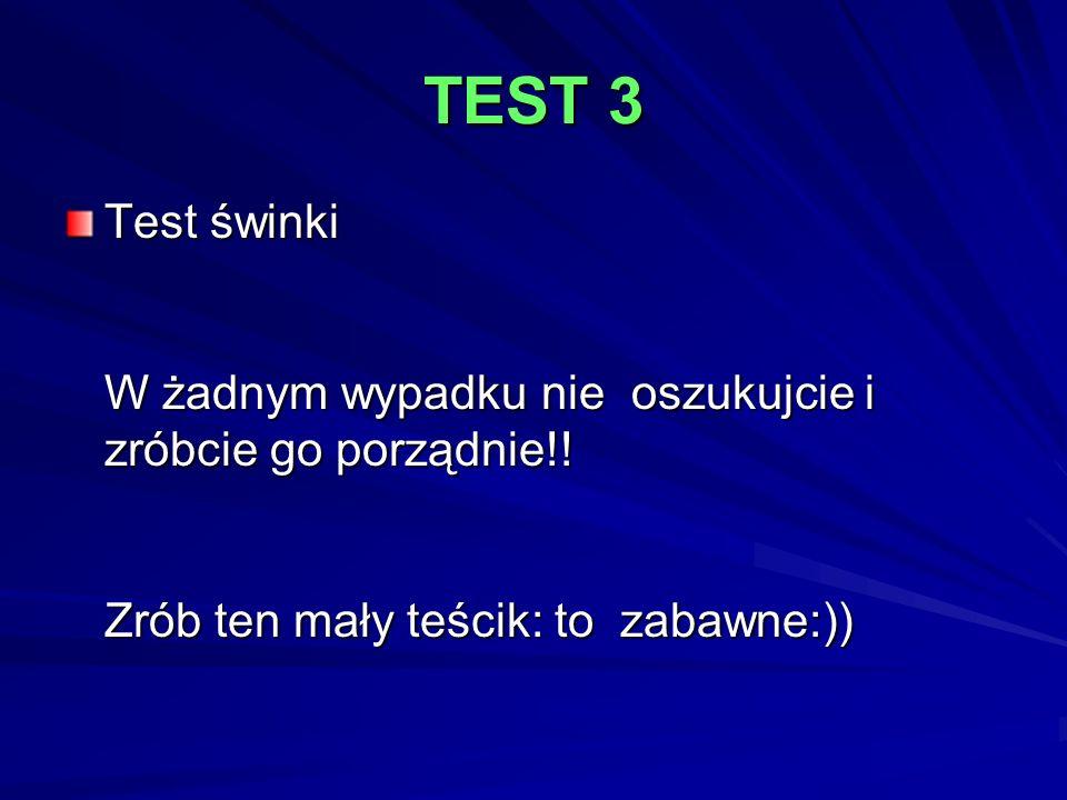 TEST 3 Test świnki W żadnym wypadku nie oszukujcie i zróbcie go porządnie!! Zrób ten mały teścik: to zabawne:))