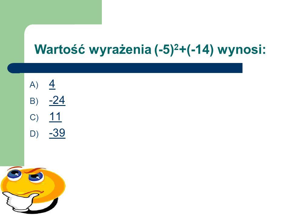 Wartość wyrażenia (-5) 2 +(-14) wynosi: A) 4 4 B) -24 -24 C) 11 11 D) -39 -39