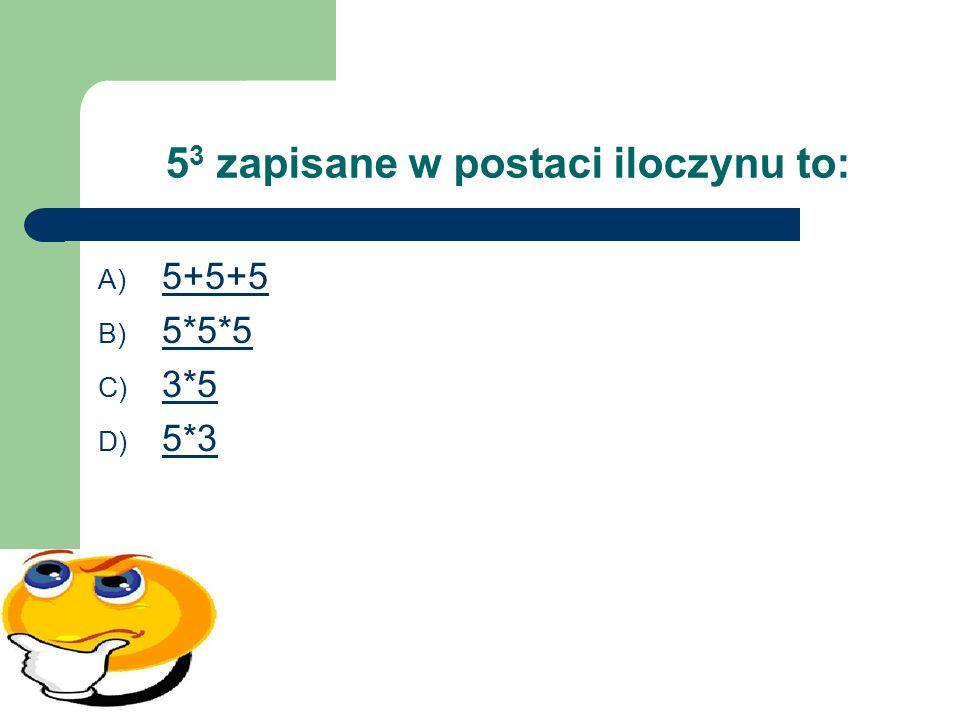 -5 do potęgi trzeciej wynosi: A) -15 -15 B) 125 125 C) 15 15 D) -125 -125