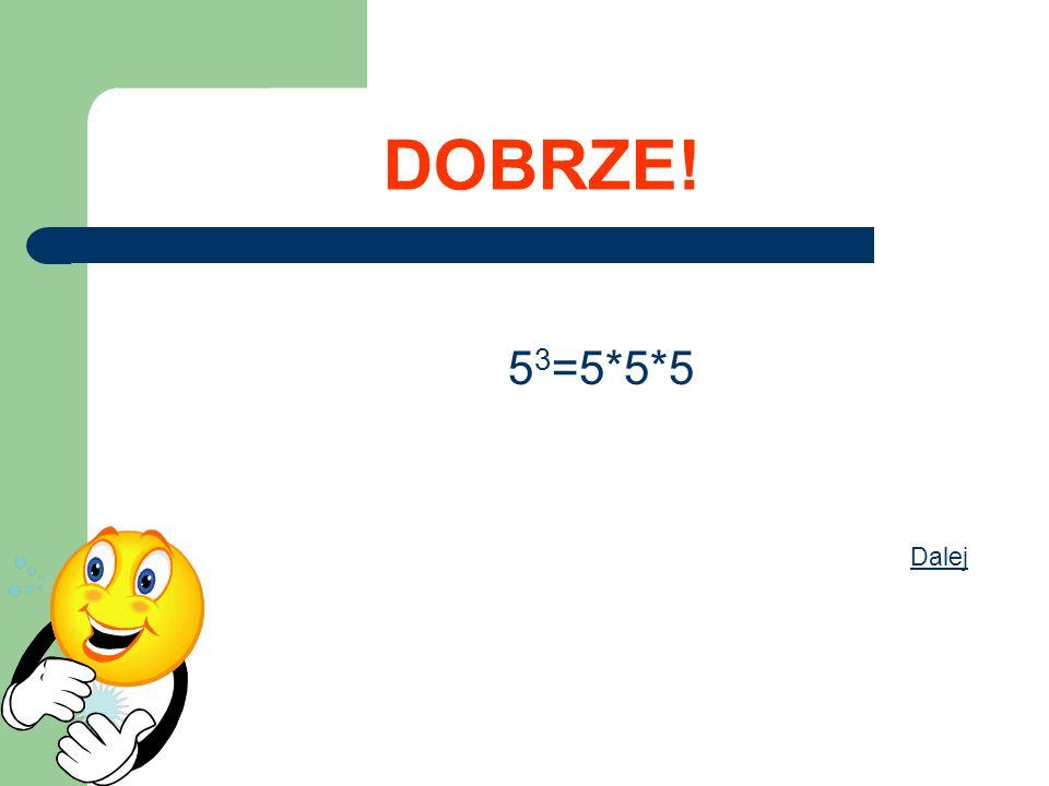DOBRZE! (-5) 3 =(-5)*(-5)*(-5)=-125 Dalej