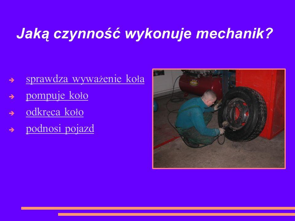 Jaką czynność wykonuje mechanik.