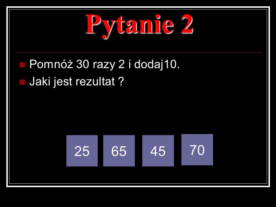 Pytanie 2 Pomnóż 30 razy 2 i dodaj10. Jaki jest rezultat ? 256545 70