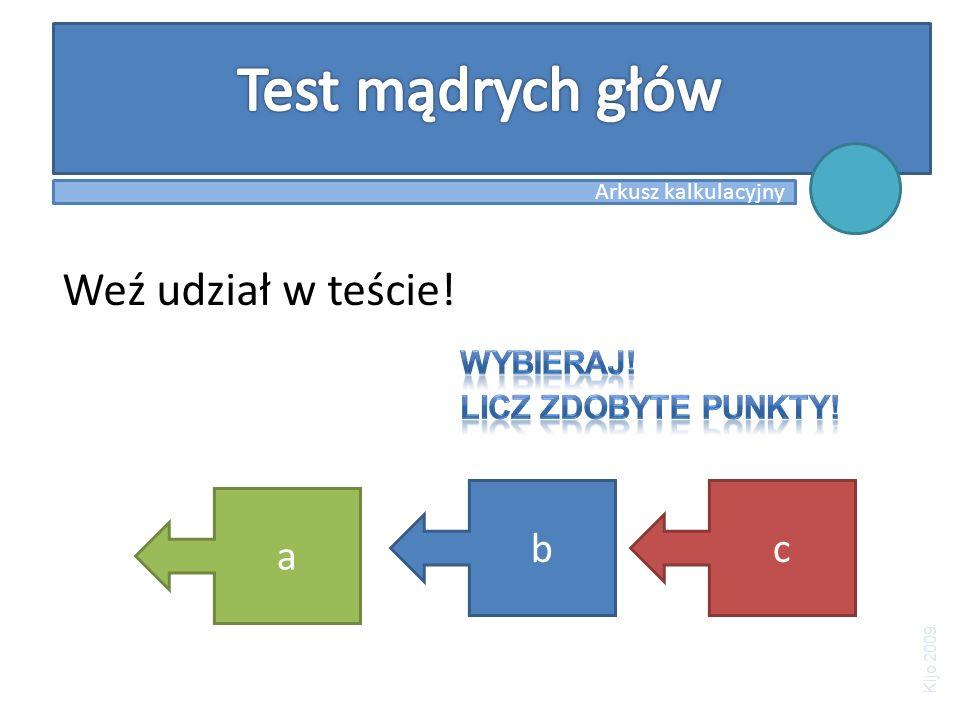 Weź udział w teście! a bc Arkusz kalkulacyjny Kijo 2009