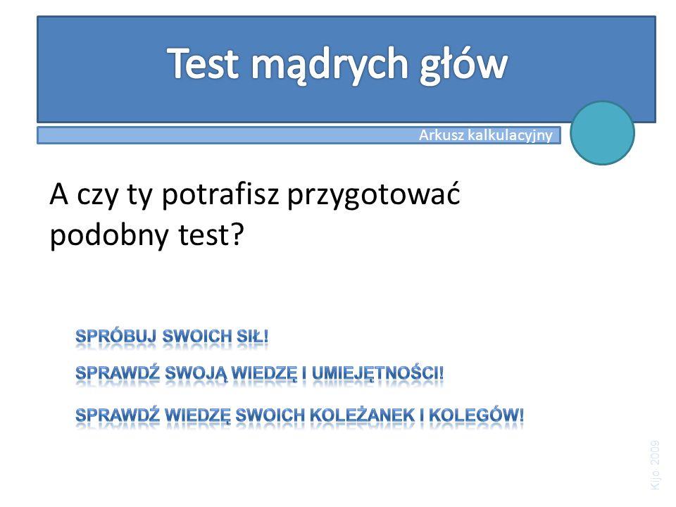 Arkusz kalkulacyjny A czy ty potrafisz przygotować podobny test? Kijo 2009