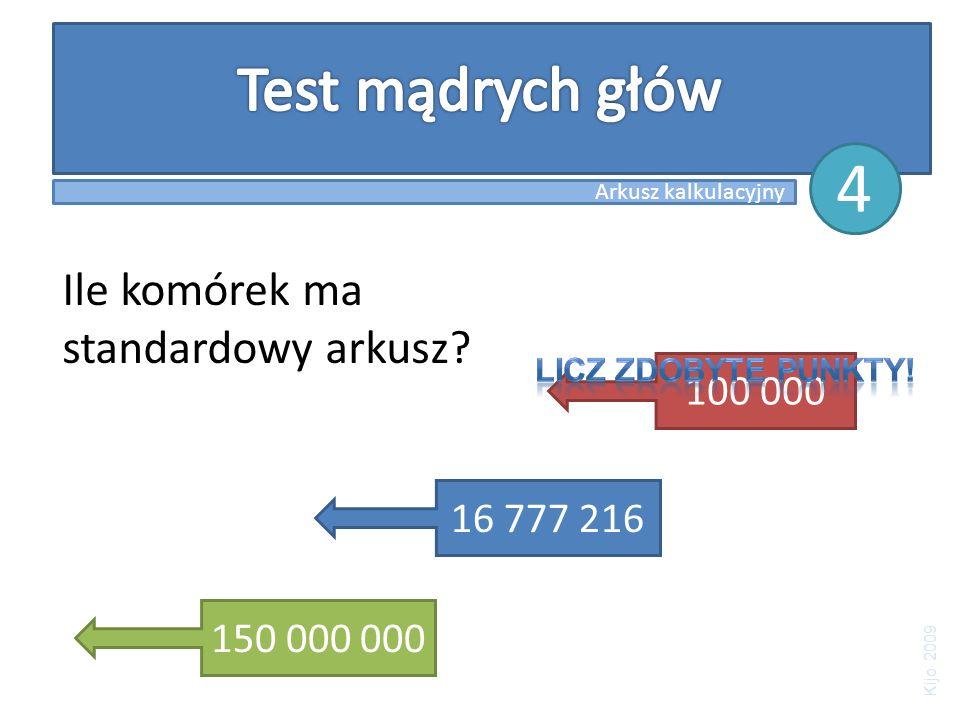 Ile komórek ma standardowy arkusz? 150 000 000 16 777 216 100 000 Arkusz kalkulacyjny 4 Kijo 2009