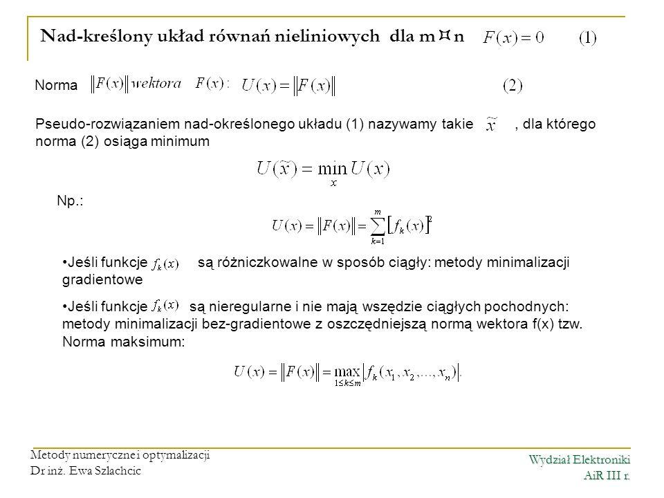 Wydział Elektroniki AiR III r. Metody numeryczne i optymalizacji Dr inż. Ewa Szlachcic Nad-kreślony układ równań nieliniowych dla m n Norma Pseudo-roz