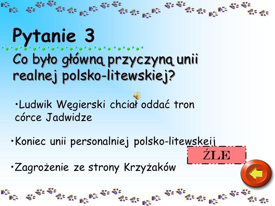 Pytanie 3 Co było główną przyczyną unii realnej polsko-litewskiej? Ludwik Węgierski chciał oddać tron córce Jadwidze Koniec unii personalniej polsko-l