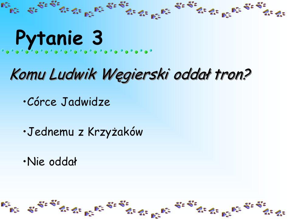 Pytanie 2 Co zapoczątkowało unie realną polsko-litewską? III rozbiór Polski w 1795r. Unia personalna polsko-litewska w Krewie w 1385r. Ludwik Węgiersk