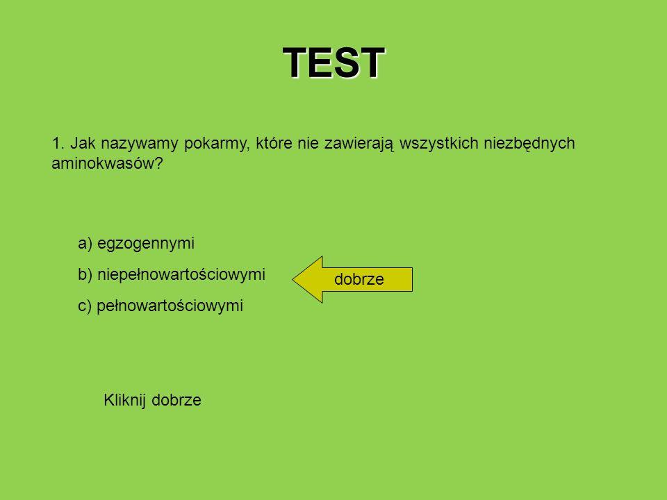 TEST 1. Jak nazywamy pokarmy, które nie zawierają wszystkich niezbędnych aminokwasów? a) egzogennymi b) niepełnowartościowymi c) pełnowartościowymi do