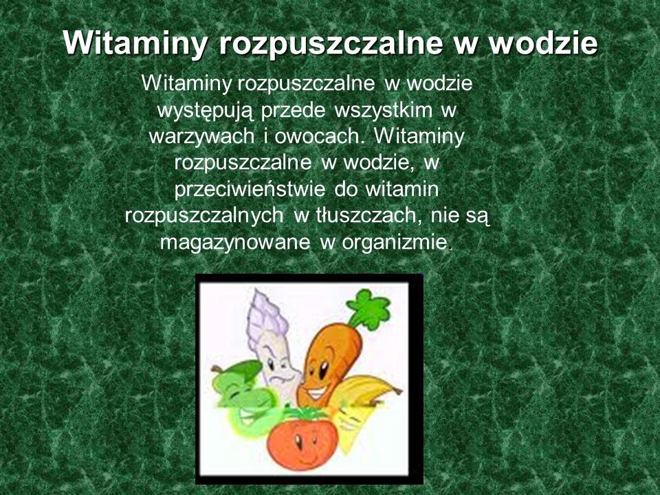 Witaminy rozpuszczalne w wodzie. Witaminy rozpuszczalne w wodzie występują przede wszystkim w warzywach i owocach. Witaminy rozpuszczalne w wodzie, w