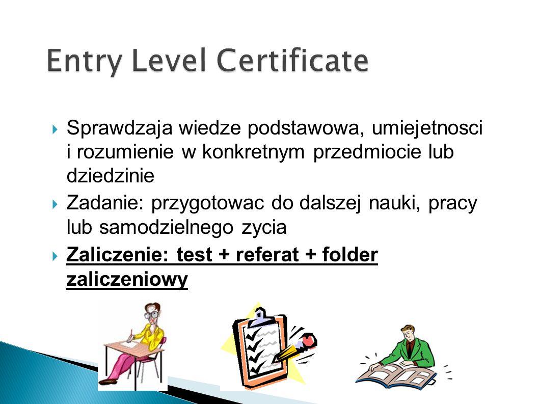 Sprawdzaja wiedze podstawowa, umiejetnosci i rozumienie w konkretnym przedmiocie lub dziedzinie Zadanie: przygotowac do dalszej nauki, pracy lub samodzielnego zycia Zaliczenie: test + referat + folder zaliczeniowy