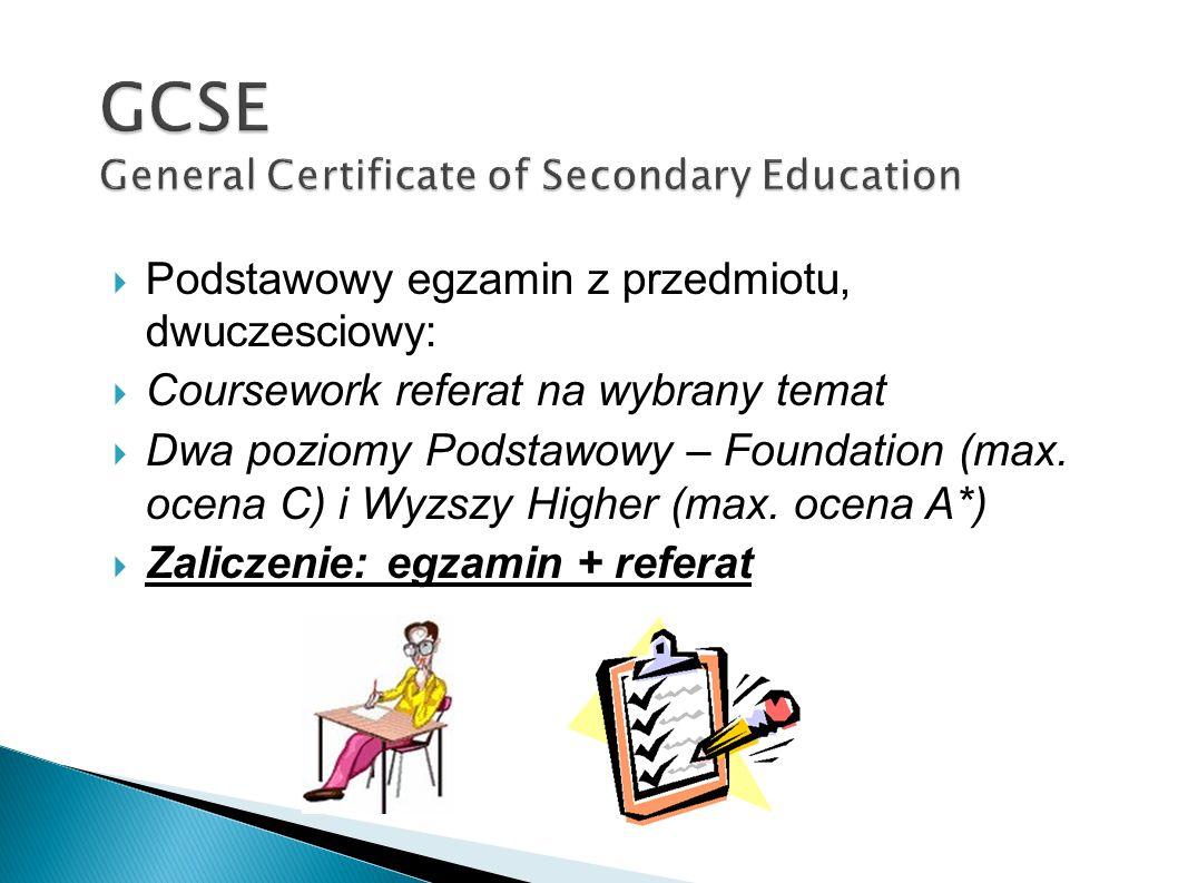 Podstawowy egzamin z przedmiotu, dwuczesciowy: Coursework referat na wybrany temat Dwa poziomy Podstawowy – Foundation (max.