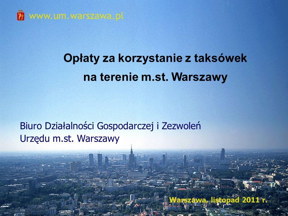 1 www.um.warszawa.pl Biuro Działalności Gospodarczej i Zezwoleń Urzędu m.st. Warszawy Warszawa, listopad 2011 r. Opłaty za korzystanie z taksówek na t