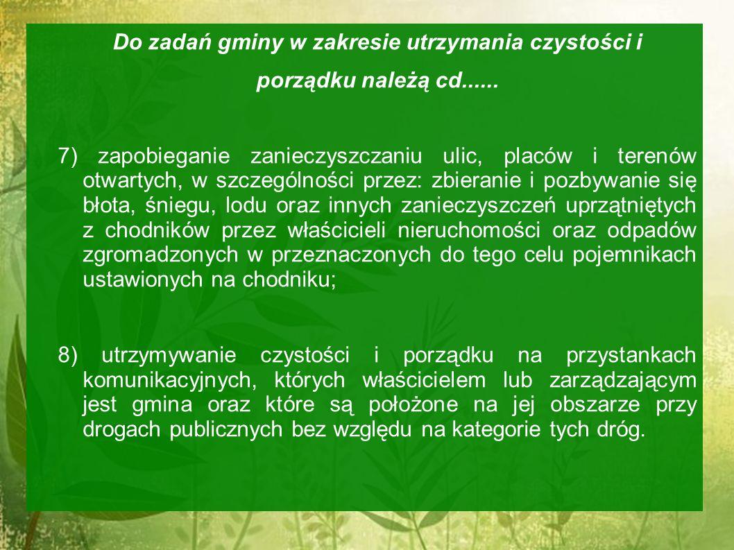 Do zadań gminy w zakresie utrzymania czystości i porządku należą cd...... 7) zapobieganie zanieczyszczaniu ulic, placów i terenów otwartych, w szczegó