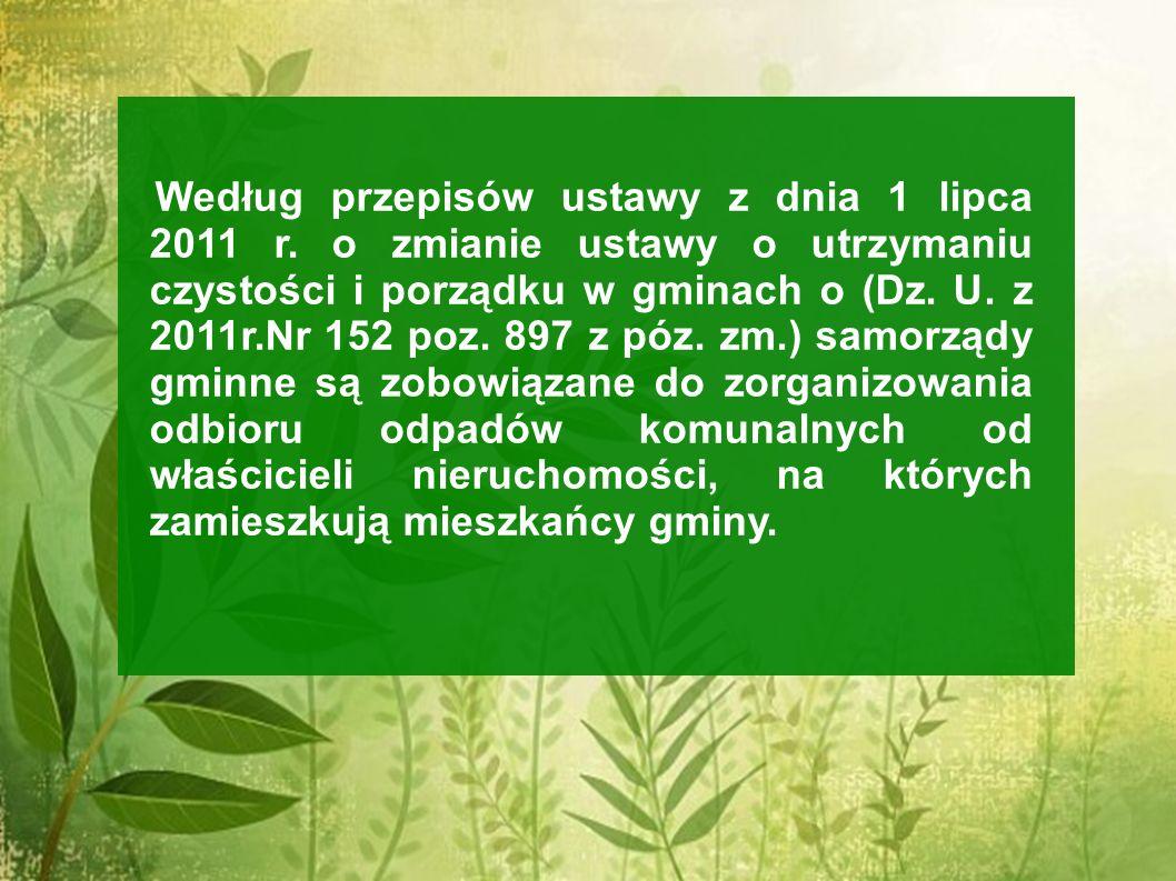 Według przepisów ustawy z dnia 1 lipca 2011 r. o zmianie ustawy o utrzymaniu czystości i porządku w gminach o (Dz. U. z 2011r.Nr 152 poz. 897 z póz. z