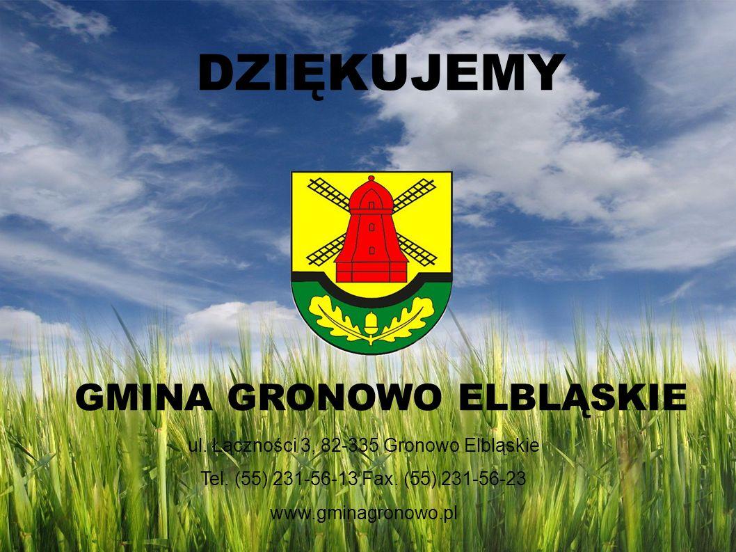 DZIĘKUJEMY GMINA GRONOWO ELBLĄSKIE ul. Łączności 3, 82-335 Gronowo Elbląskie Tel. (55) 231-56-13 Fax. (55) 231-56-23 www.gminagronowo.pl