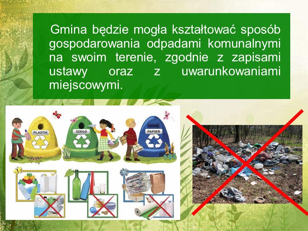 Gmina będzie mogła kształtować sposób gospodarowania odpadami komunalnymi na swoim terenie, zgodnie z zapisami ustawy oraz z uwarunkowaniami miejscowymi.