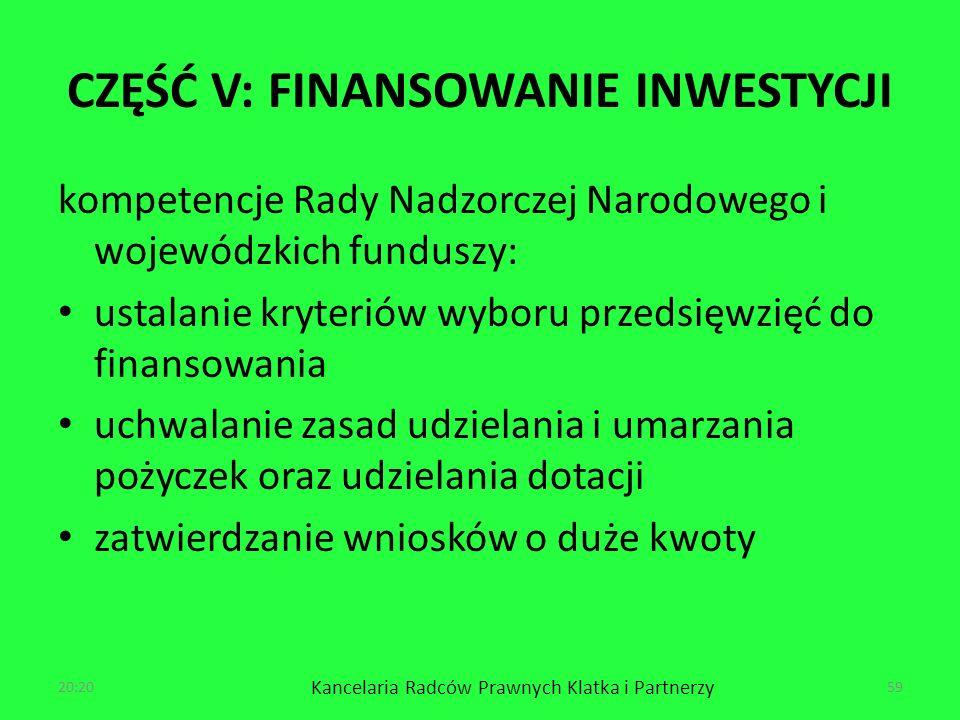 CZĘŚĆ V: FINANSOWANIE INWESTYCJI kompetencje Rady Nadzorczej Narodowego i wojewódzkich funduszy: ustalanie kryteriów wyboru przedsięwzięć do finansowania uchwalanie zasad udzielania i umarzania pożyczek oraz udzielania dotacji zatwierdzanie wniosków o duże kwoty 20:22 Kancelaria Radców Prawnych Klatka i Partnerzy 59