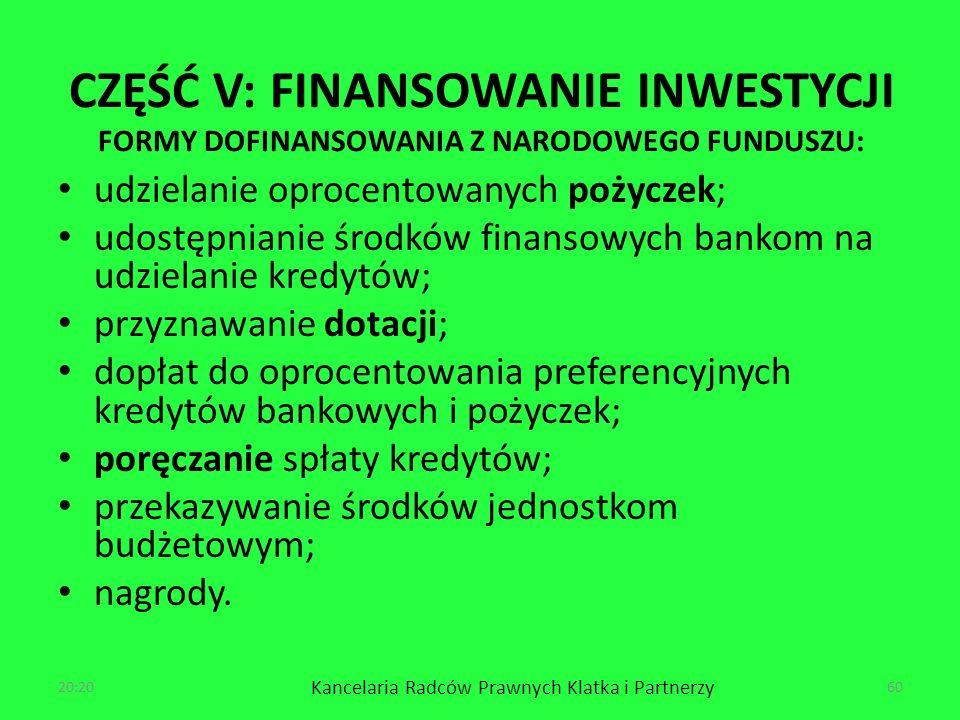 CZĘŚĆ V: FINANSOWANIE INWESTYCJI FORMY DOFINANSOWANIA Z NARODOWEGO FUNDUSZU: udzielanie oprocentowanych pożyczek; udostępnianie środków finansowych bankom na udzielanie kredytów; przyznawanie dotacji; dopłat do oprocentowania preferencyjnych kredytów bankowych i pożyczek; poręczanie spłaty kredytów; przekazywanie środków jednostkom budżetowym; nagrody.