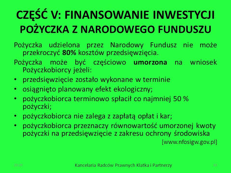 CZĘŚĆ V: FINANSOWANIE INWESTYCJI POŻYCZKA Z NARODOWEGO FUNDUSZU Pożyczka udzielona przez Narodowy Fundusz nie może przekroczyć 80% kosztów przedsięwzięcia.