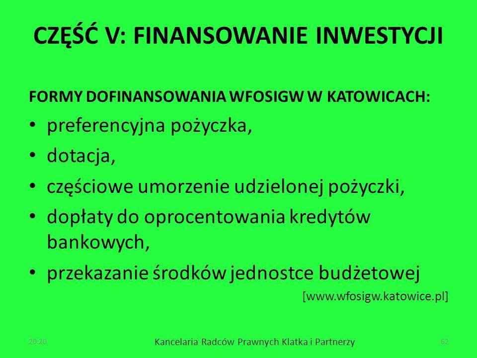 CZĘŚĆ V: FINANSOWANIE INWESTYCJI FORMY DOFINANSOWANIA WFOSIGW W KATOWICACH: preferencyjna pożyczka, dotacja, częściowe umorzenie udzielonej pożyczki, dopłaty do oprocentowania kredytów bankowych, przekazanie środków jednostce budżetowej [www.wfosigw.katowice.pl] 20:22 Kancelaria Radców Prawnych Klatka i Partnerzy 62