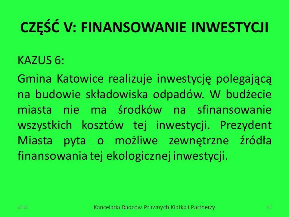 CZĘŚĆ V: FINANSOWANIE INWESTYCJI KAZUS 6: Gmina Katowice realizuje inwestycję polegającą na budowie składowiska odpadów.
