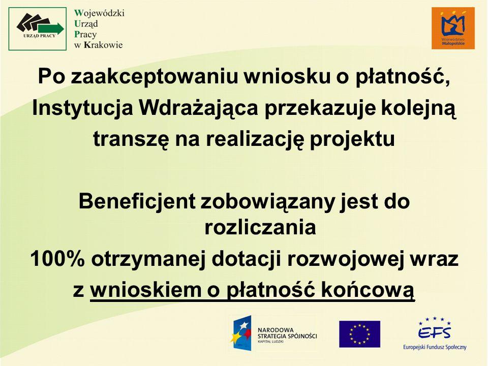 Po zaakceptowaniu wniosku o płatność, Instytucja Wdrażająca przekazuje kolejną transzę na realizację projektu Beneficjent zobowiązany jest do rozlicza
