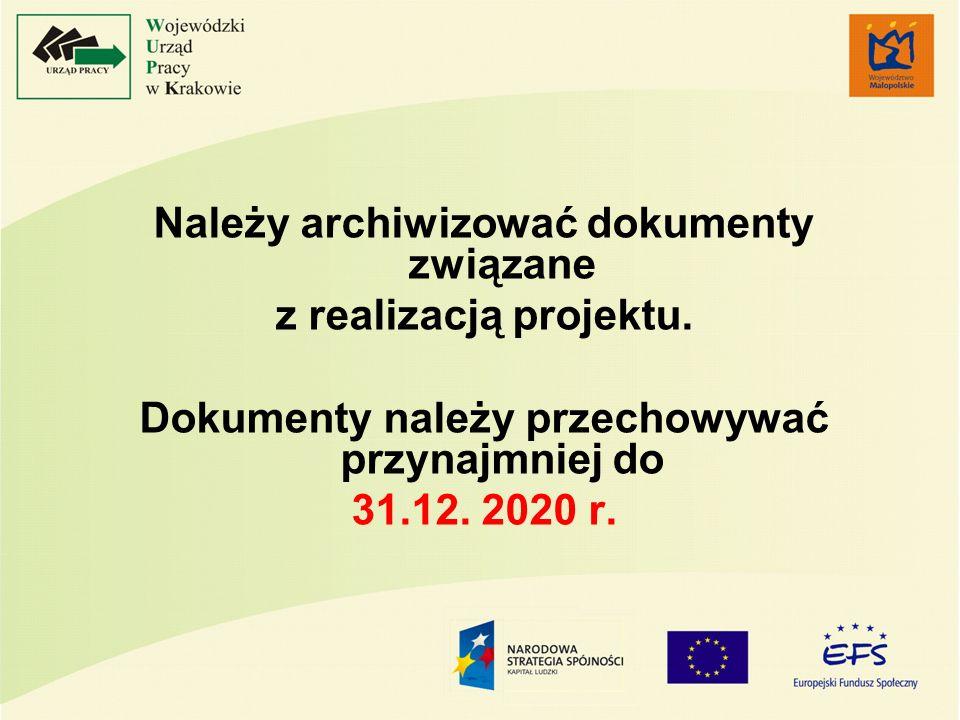 Należy archiwizować dokumenty związane z realizacją projektu. Dokumenty należy przechowywać przynajmniej do 31.12. 2020 r.