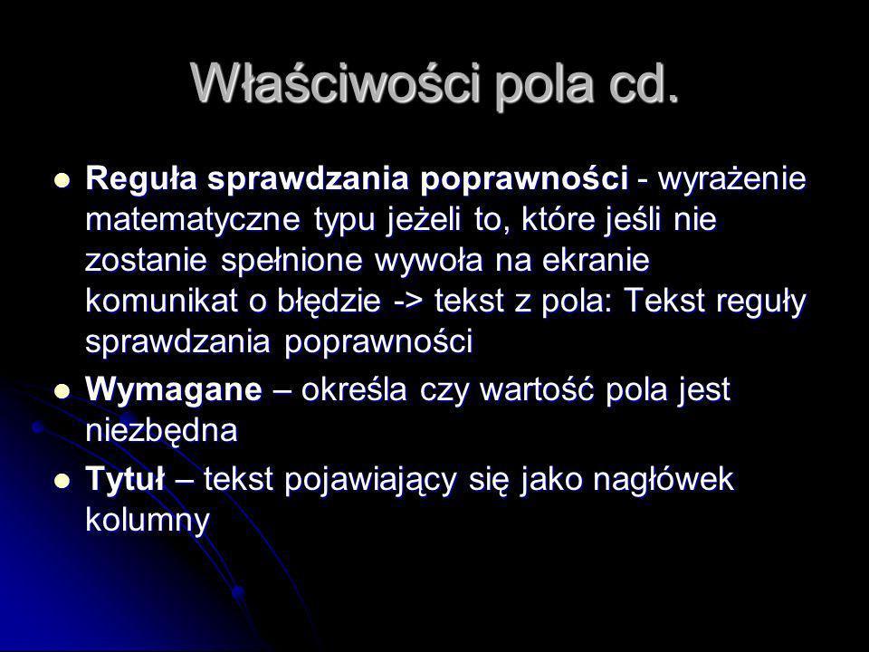 Właściwości pola cd. Reguła sprawdzania poprawności - wyrażenie matematyczne typu jeżeli to, które jeśli nie zostanie spełnione wywoła na ekranie komu