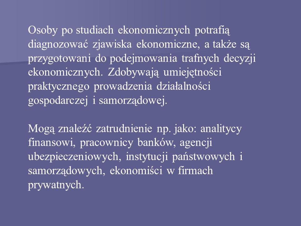 Osoby po studiach ekonomicznych potrafią diagnozować zjawiska ekonomiczne, a także są przygotowani do podejmowania trafnych decyzji ekonomicznych. Zdo