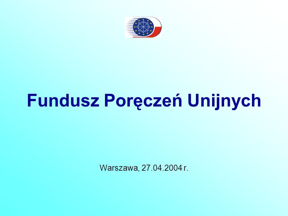 Fundusz Poręczeń Unijnych Procedura legislacyjna Ustawa o Funduszu Poręczeń Unijnych - uchwalona przez Sejm RP w dniu 16 kwietnia 2004 r.