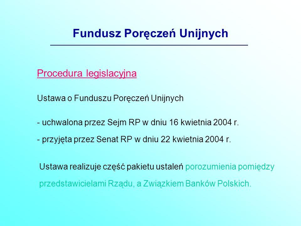 Fundusz Poręczeń Unijnych Czas trwania Funduszu Po okresie 6 lat działalności, Fundusz ulegnie likwidacji, a jego środki wraz z należnościami i zobowiązaniami przekazane zostaną do Krajowego Funduszu Poręczeń Kredytowych.